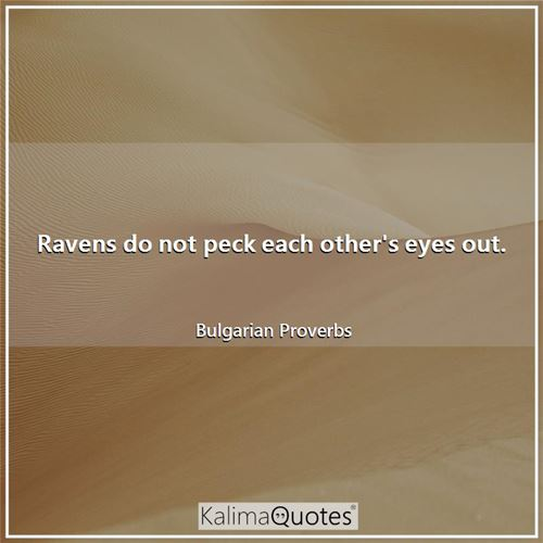 Ravens do not peck each other's eyes out.