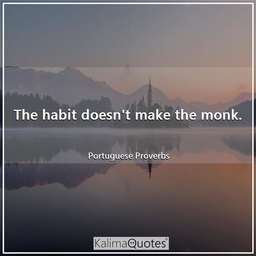The habit doesn't make the monk.
