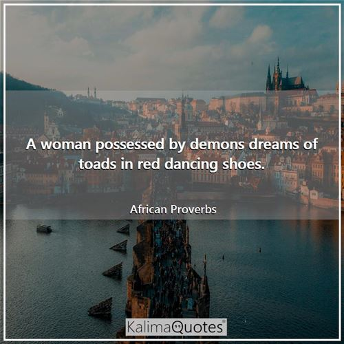A woman possessed by demons dreams of toads in red dancing shoes.
