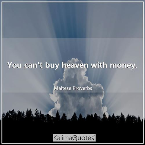 You can't buy heaven with money.