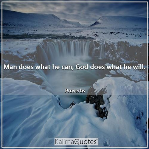 Man does what he can, God does what he will.
