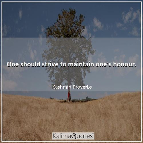 One should strive to maintain one's honour.