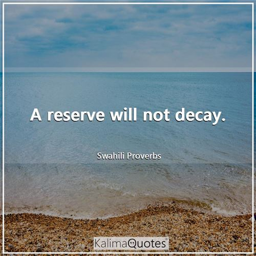 A reserve will not decay.