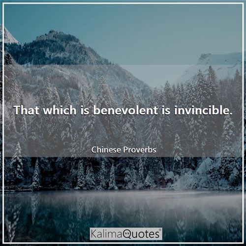 That which is benevolent is invincible.