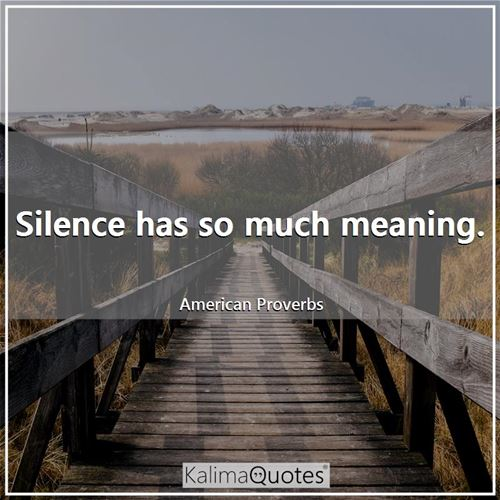 Silence has so much meaning.