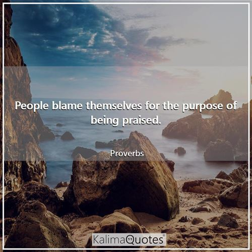 People blame themselves for the purpose of being praised.