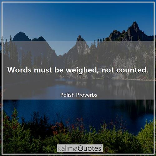 Words must be weighed, not counted.