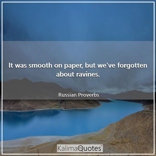 It was smooth on paper, but we've forgotten about ravines.