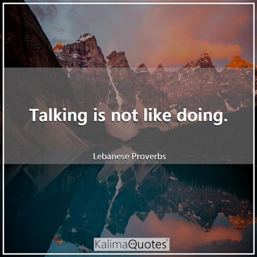 Talking is not like doing.
