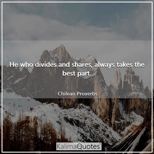 He who divides and shares, always takes the best part.