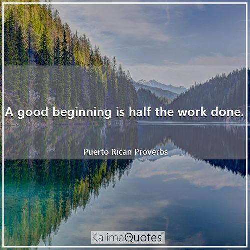 A good beginning is half the work done.