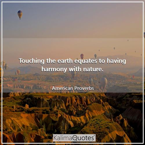 Touching the earth equates to having harmony with nature.