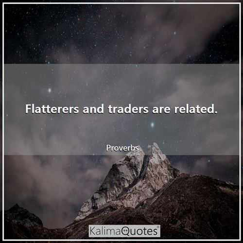 Flatterers and traders are related.