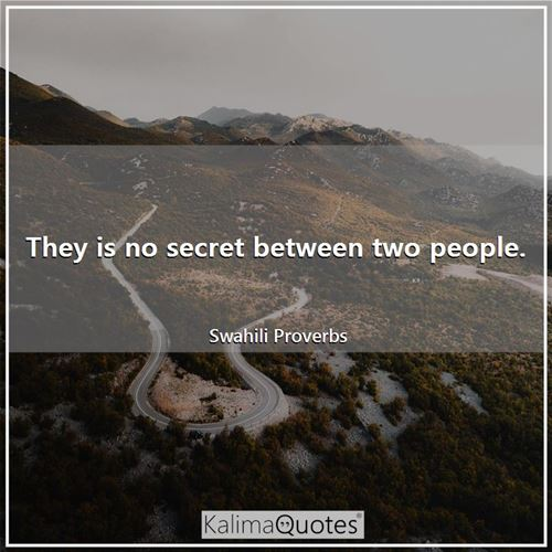 They is no secret between two people.