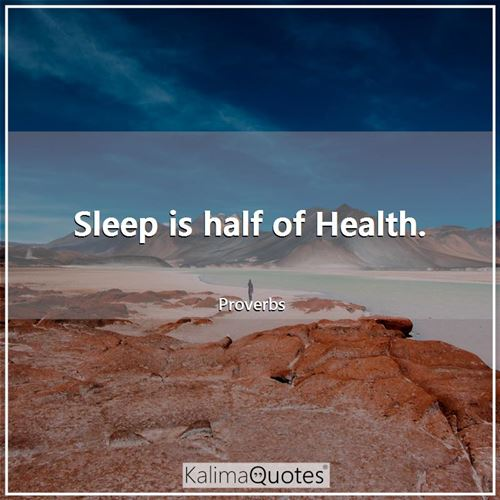 Sleep is half of Health.