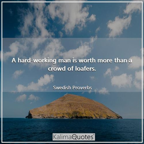 A hard-working man is worth more than a crowd of loafers.