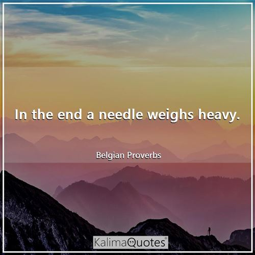 In the end a needle weighs heavy.