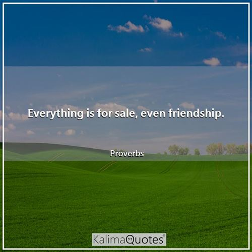 Everything is for sale, even friendship.