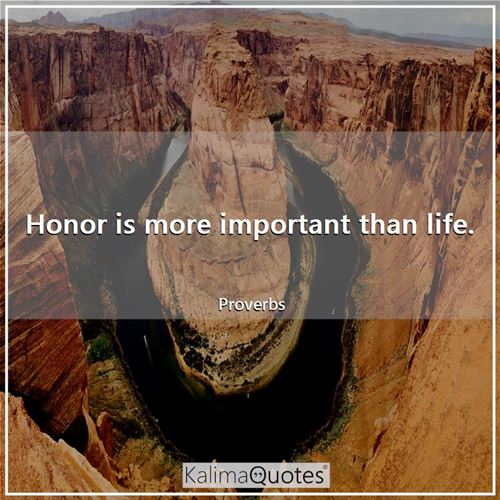 Honor is more important than life.