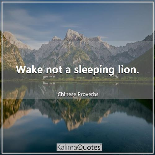 Wake not a sleeping lion.