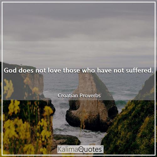 God does not love those who have not suffered.