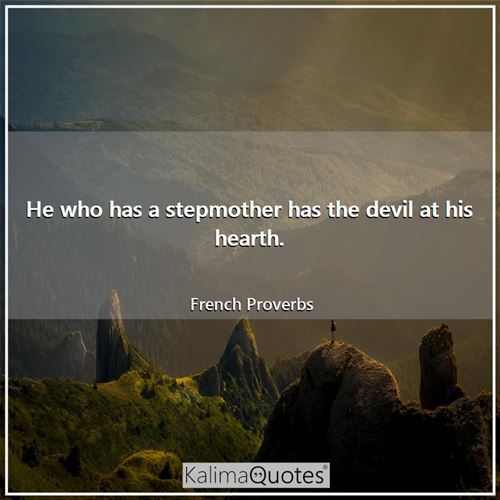 He who has a stepmother has the devil at his hearth.