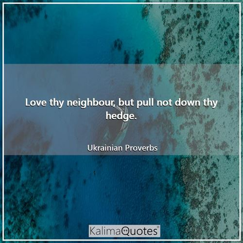Love thy neighbour, but pull not down thy hedge.
