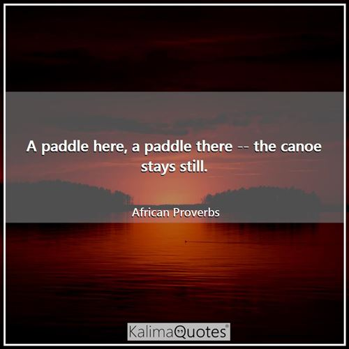 A paddle here, a paddle there -- the canoe stays still.