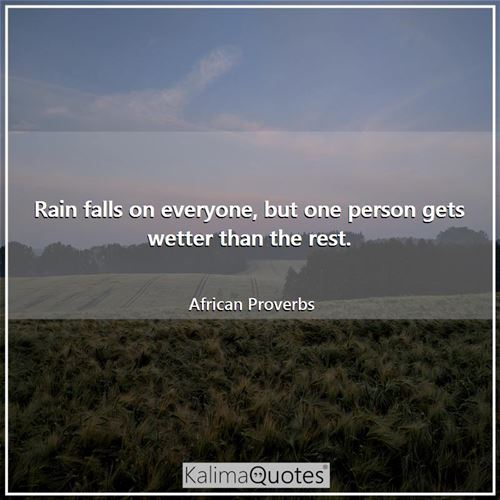 Rain falls on everyone, but one person gets wetter than the rest.