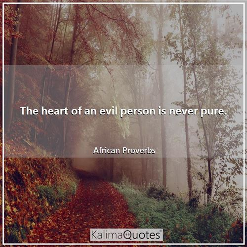 The heart of an evil person is never pure.