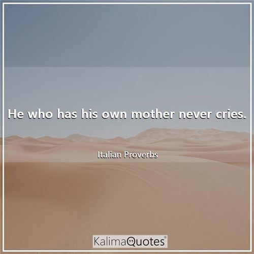 He who has his own mother never cries.
