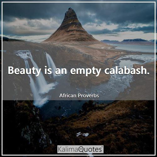 Beauty is an empty calabash.