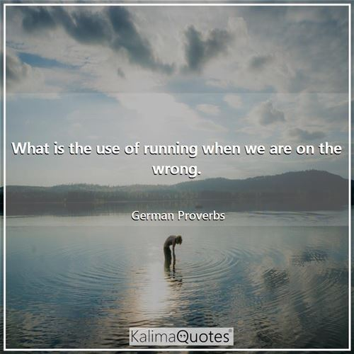 What is the use of running when we are on the wrong.
