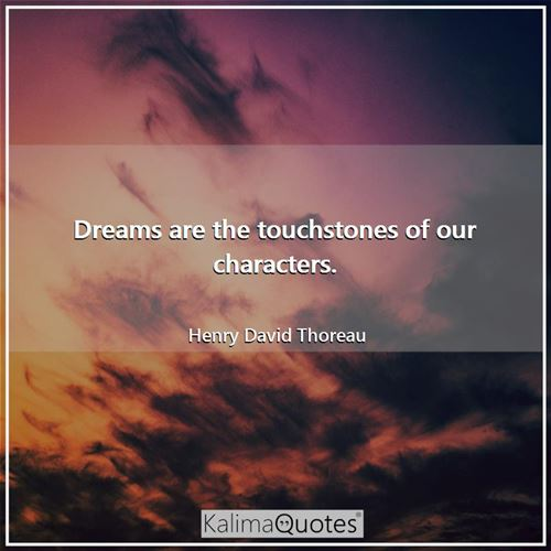 Dreams are the touchstones of our characters.