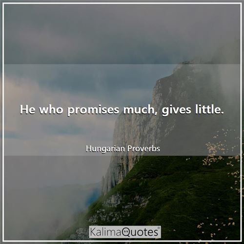 He who promises much, gives little.