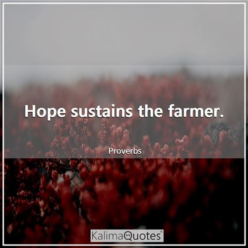 Hope sustains the farmer.