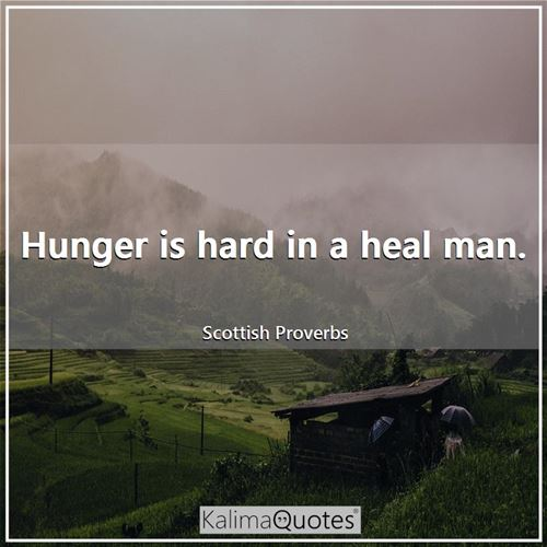Hunger is hard in a heal man.