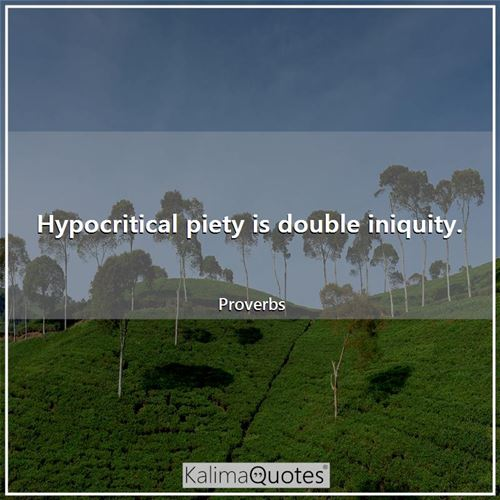 Hypocritical piety is double iniquity.