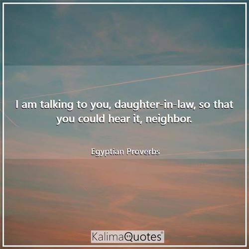 I am talking to you, daughter-in-law, so that you could hear it, neighbor.