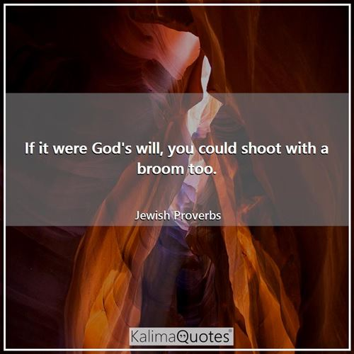 If it were God's will, you could shoot with a broom too.