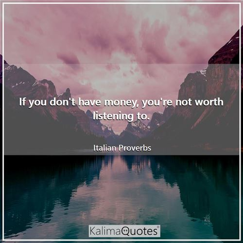 If you don't have money, you're not worth listening to.