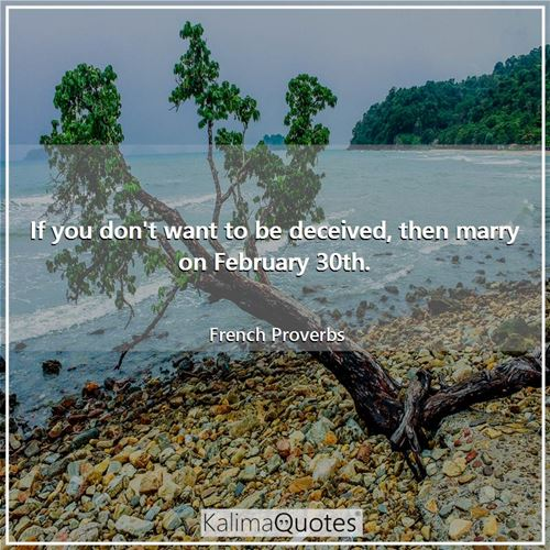 If you don't want to be deceived, then marry on February 30th.