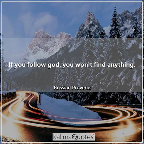 If you follow god, you won't find anything.