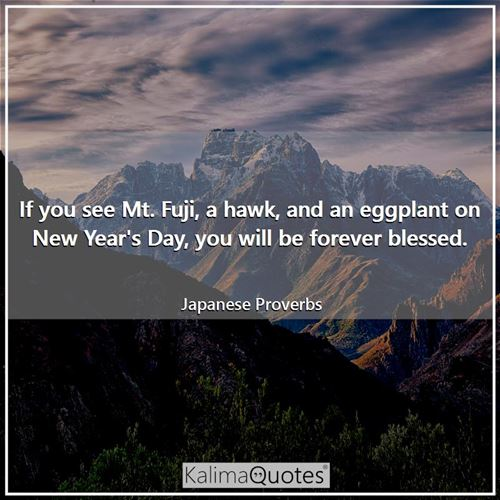 If you see Mt. Fuji, a hawk, and an eggplant on New Year's Day, you will be forever blessed.