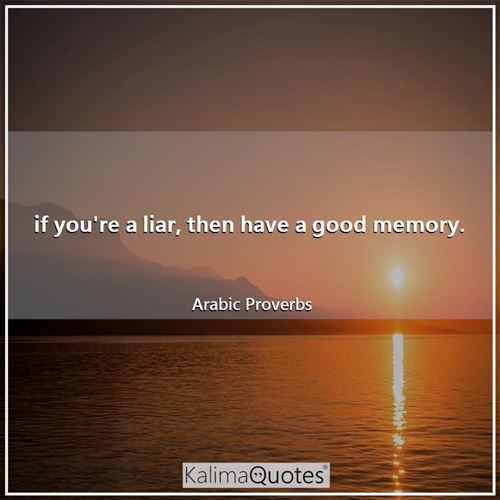 if you're a liar, then have a good memory.