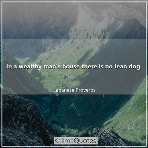 In a wealthy man's house there is no lean dog.