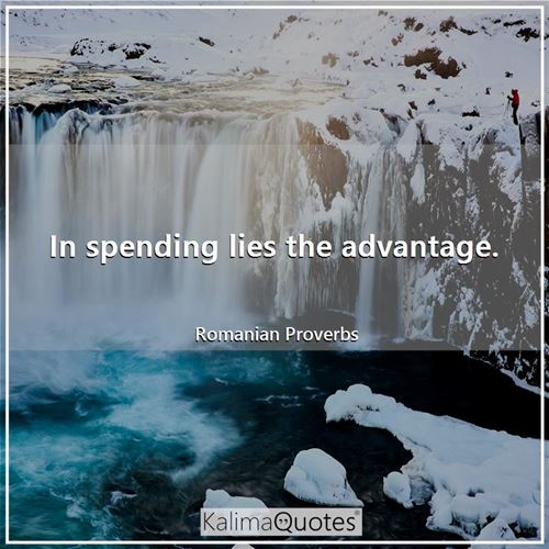In spending lies the advantage.