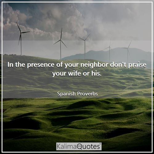 In the presence of your neighbor don't praise your wife or his.