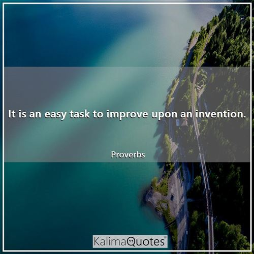 It is an easy task to improve upon an invention.