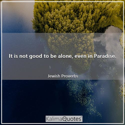 It is not good to be alone, even in Paradise.